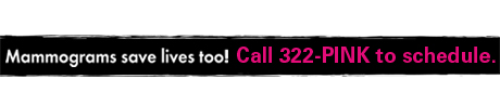 Call 322-PINK to schedule your mammogram.